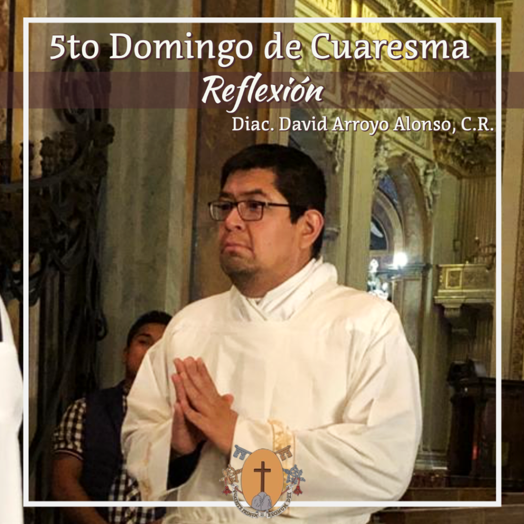 5to Domingo de Cuaresma – Reflexión del Diác. David Arroyo Alonso, C.R.