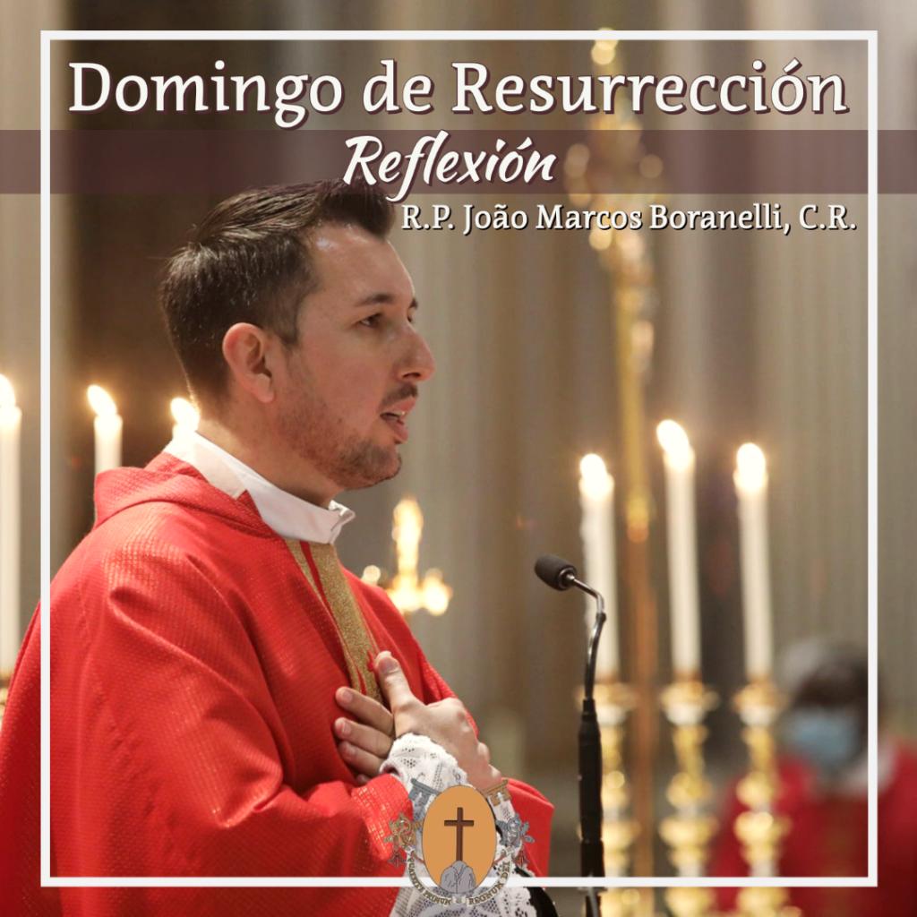 Domingo de Resurrección – Reflexión del R.P. João Marcos Boranelli, C.R. (en